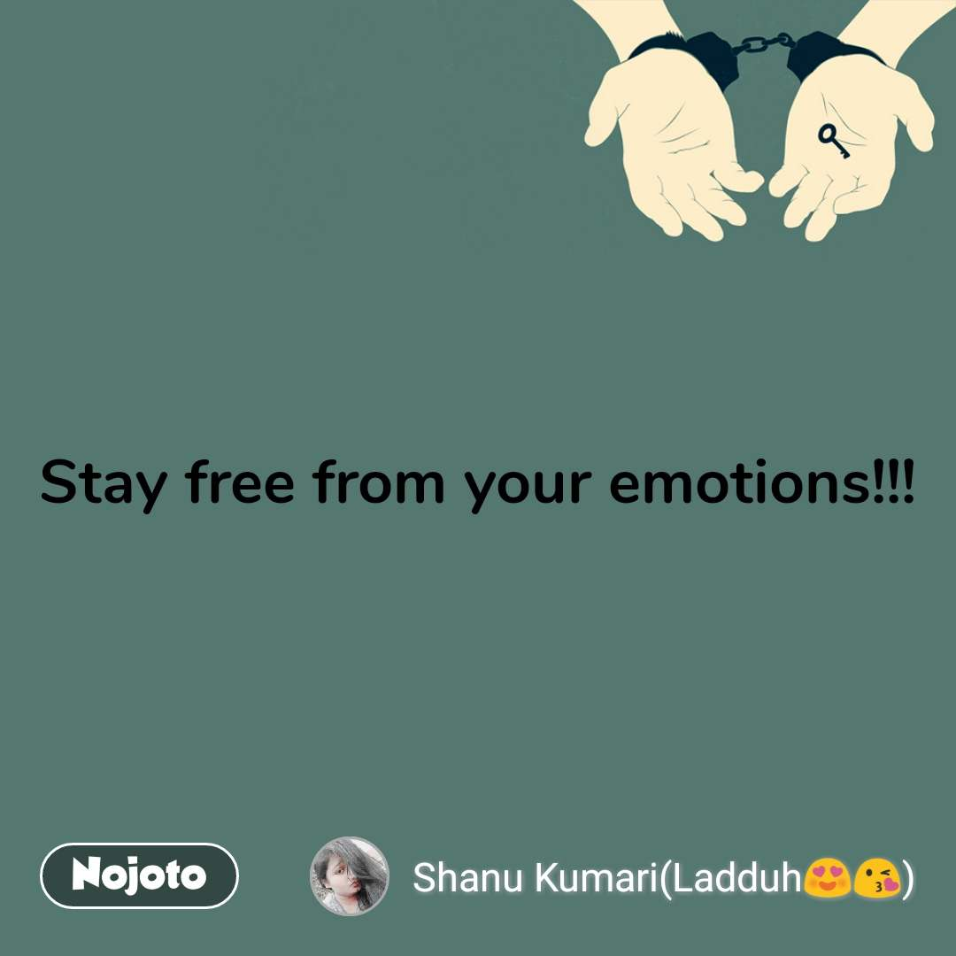 Stay free from your emotions!!!