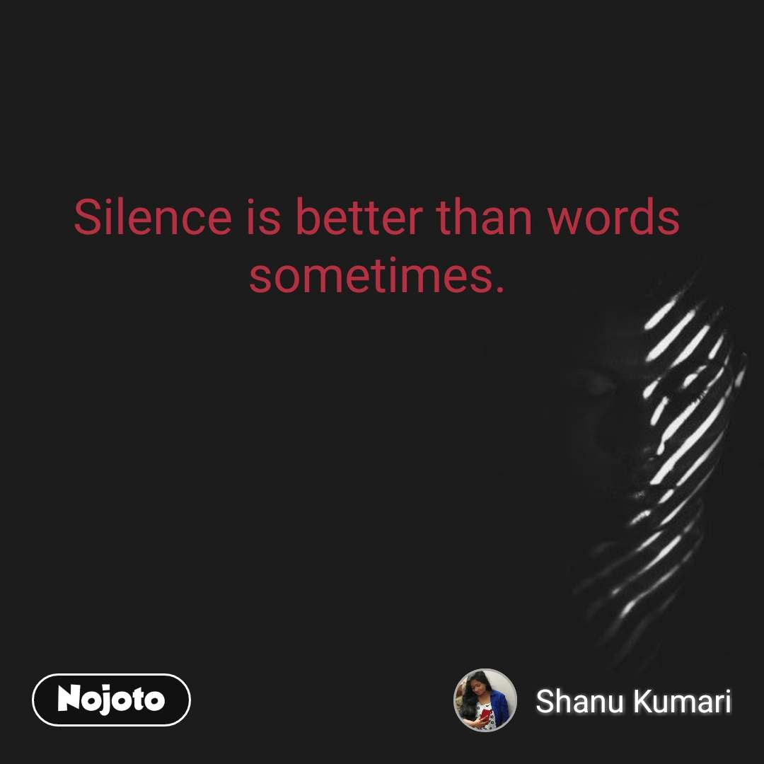 Silence is better than words sometimes.