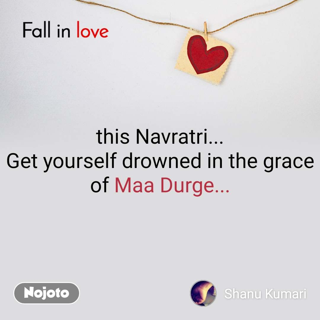 Fall in love  this Navratri... Get yourself drowned in the grace of Maa Durge...