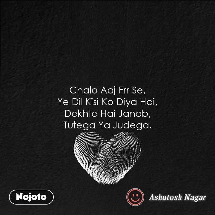 Chalo Aaj Frr Se, Ye Dil Kisi Ko Diya Hai, Dekhte Hai Janab, Tutega Ya Judega.