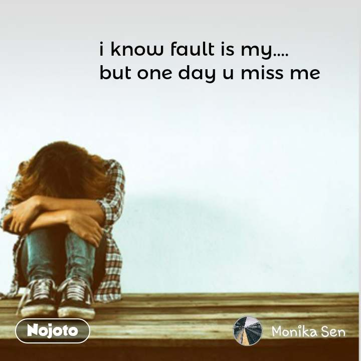 i know fault is my but one day u miss me noj nojoto