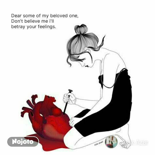 Dear some of my beloved one, Don't believe me i'll  betray your feelings.  #NojotoQuote