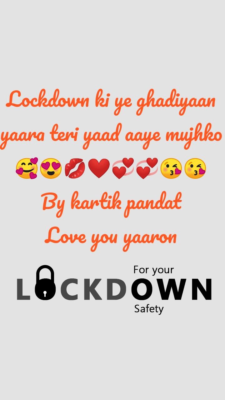 Lockdown ki ye ghadiyaan yaara teri yaad aaye mujhko 🥰😍💋❤💞💞😘😘  By kartik pandat  Love you yaaron