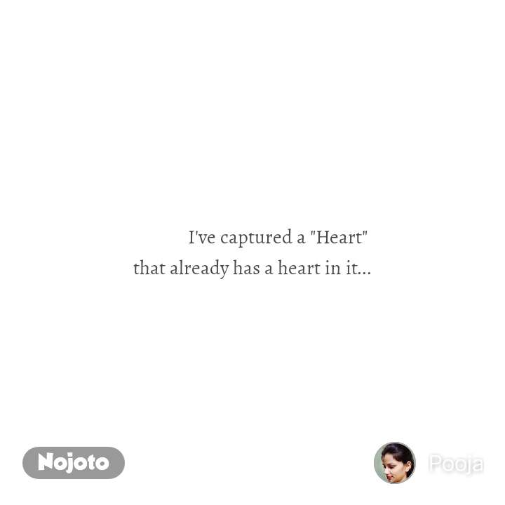 """I've captured a """"Heart""""  that already has a heart in it..."""