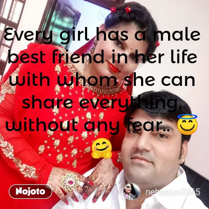 Lesson learned in life Every girl has a male best friend in her life with whom she can share everything, without any fear.. 😇🤗 #NojotoQuote