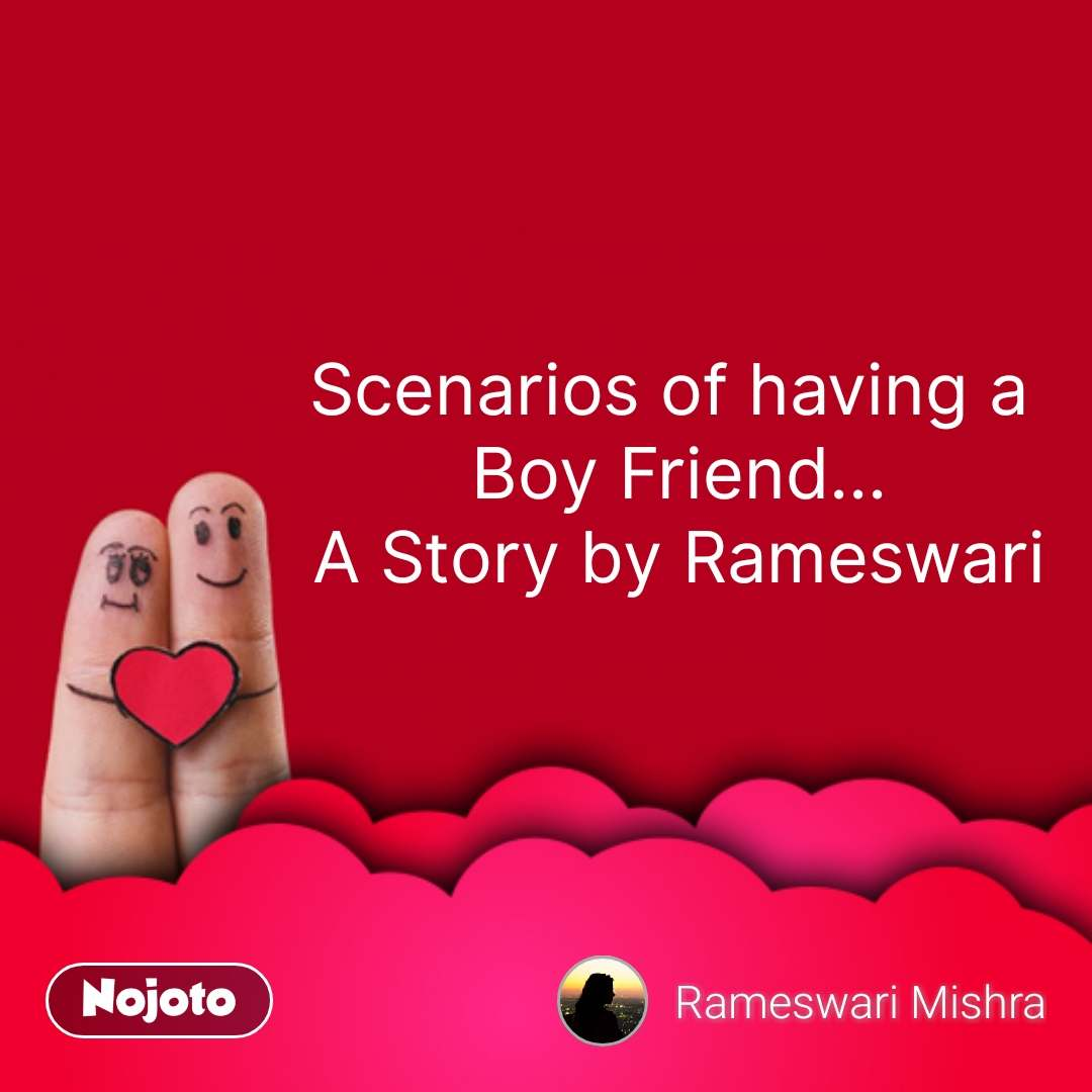 Scenarios of having a  Boy Friend... A Story by Rameswari #NojotoQuote