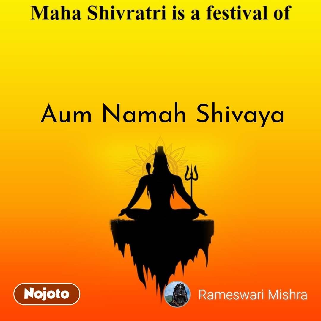 Maha shivratri is a festival of  Aum Namah Shivaya #NojotoQuote