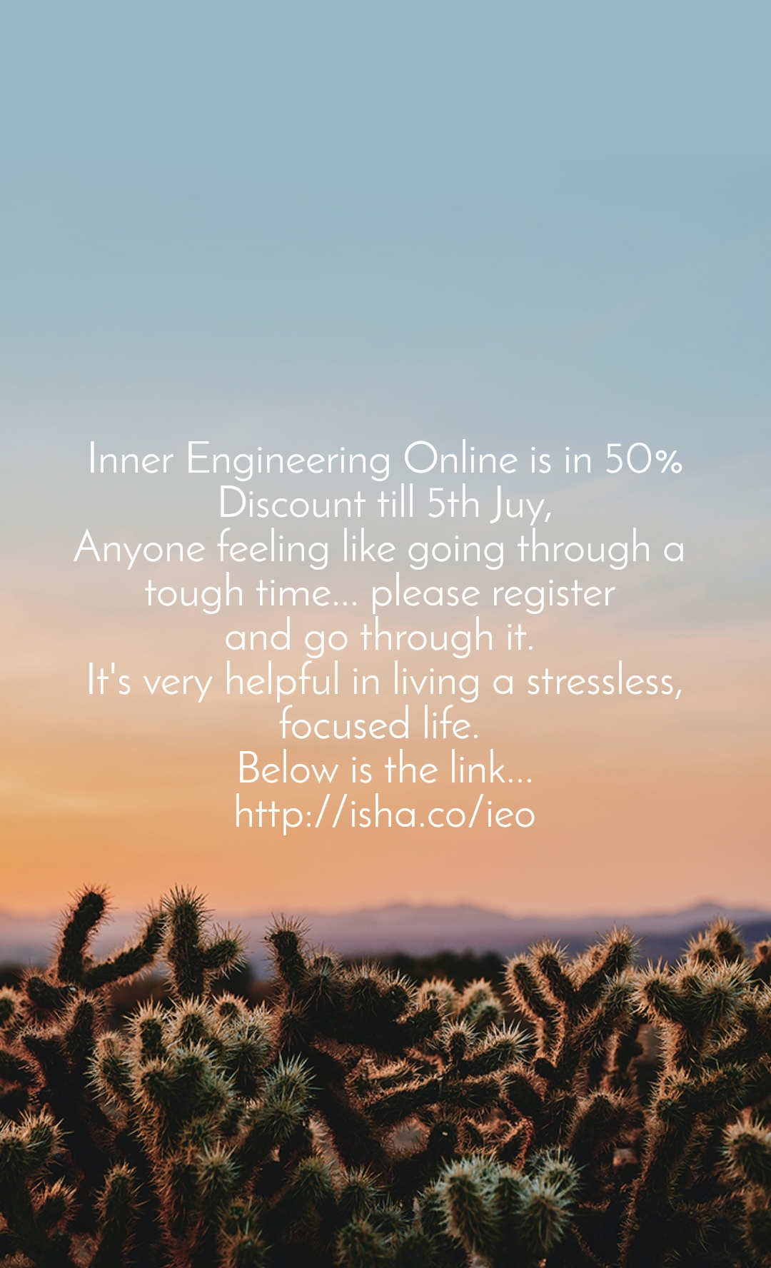 Inner Engineering Online is in 50% Discount till 5th Juy, Anyone feeling like going through a  tough time... please register  and go through it.  It's very helpful in living a stressless, focused life.  Below is the link... http://isha.co/ieo