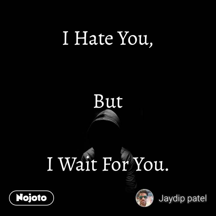 I Hate You,  But  I Wait For You.  #NojotoQuote