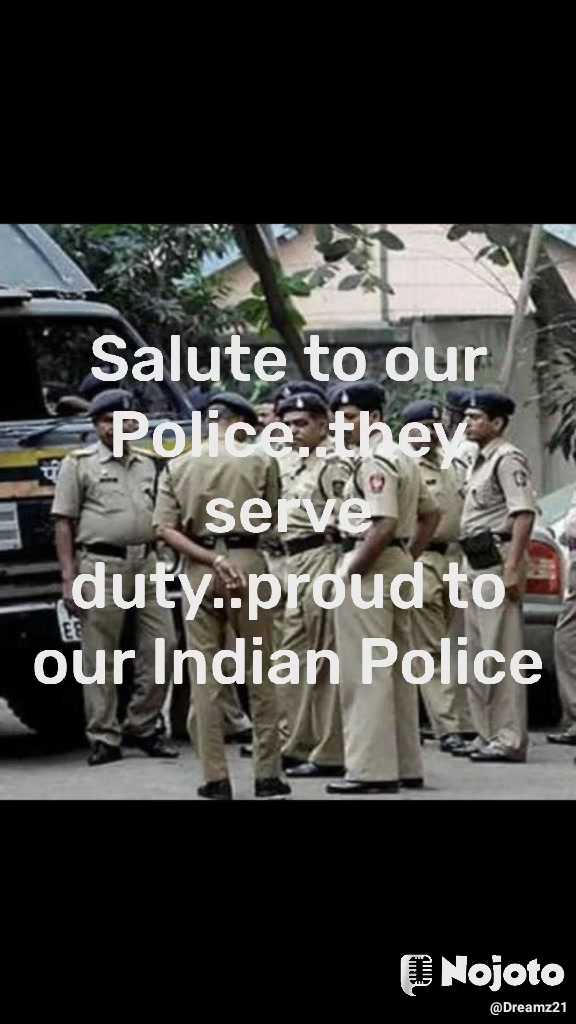 Salute to our Police..they serve duty..proud to our Indian Police