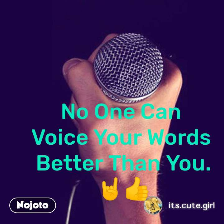 No One Can  Voice Your Words  Better Than You. 🤘👍