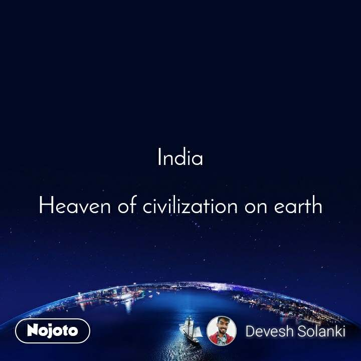 India  Heaven of civilization on earth