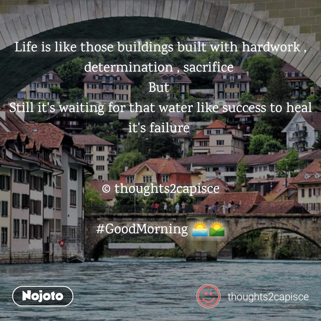 Life is like those buildings built with hardwork , determination , sacrifice  But  Still it's waiting for that water like success to heal it's failure    © thoughts2capisce  #GoodMorning 🌅🌄