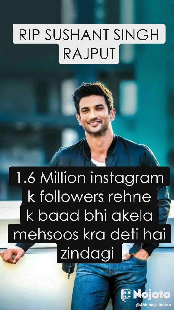 1.6 Million instagram k followers rehne k baad bhi akela mehsoos kra deti hai zindagi  RIP SUSHANT SINGH RAJPUT
