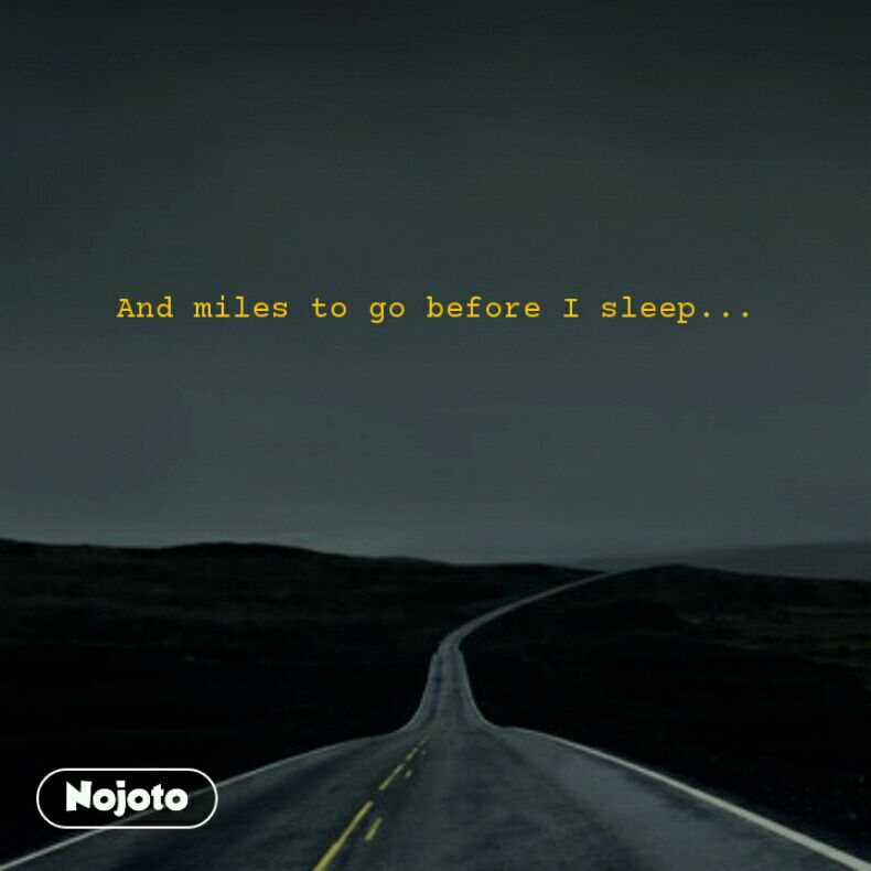 And miles to go before I sleep...