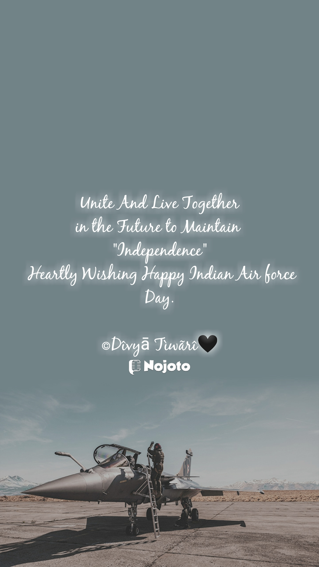 """Unite And Live Together in the Future to Maintain  """"Independence""""  Heartly Wishing Happy Indian Air force Day.  ©Dîvyā Tìwãrî🖤"""