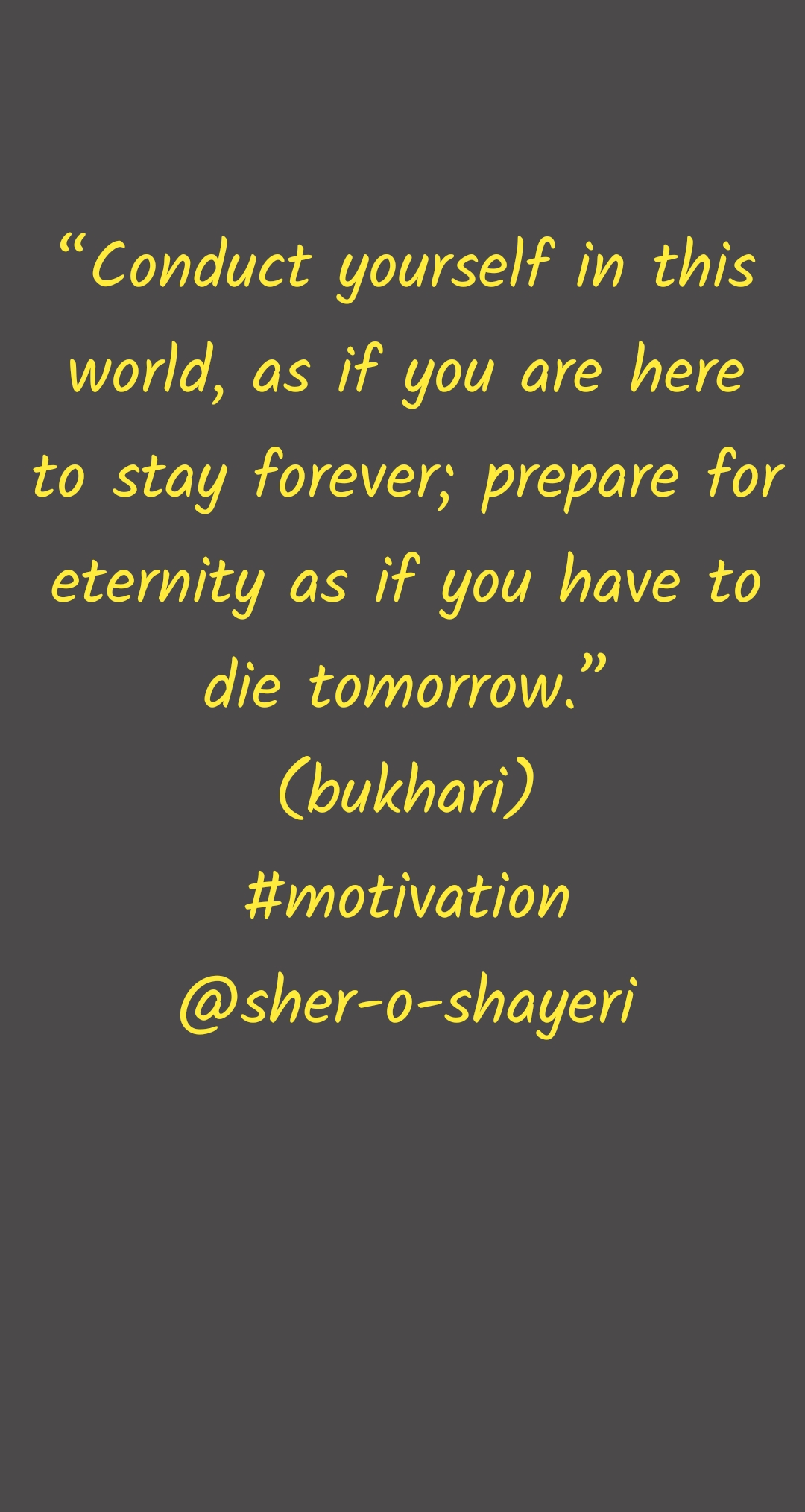 """""""Conduct yourself in this world, as if you are here to stay forever; prepare for eternity as if you have to die tomorrow."""" (bukhari) #motivation @sher-o-shayeri"""