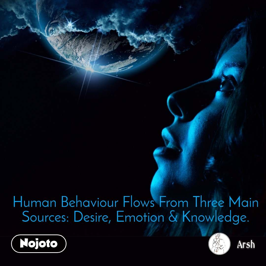 Human Behaviour Flows From Three Main Sources: Desire, Emotion & Knowledge.