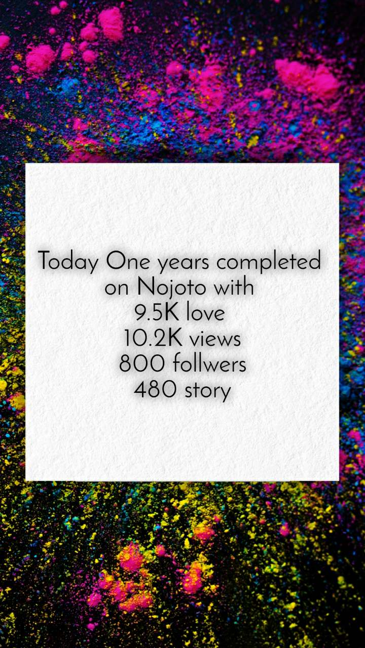 Today One years completed  on Nojoto with  9.5K love  10.2K views 800 follwers 480 story