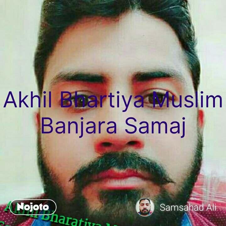 Akhil Bhartiya Muslim Banjara Samaj #NojotoQuote