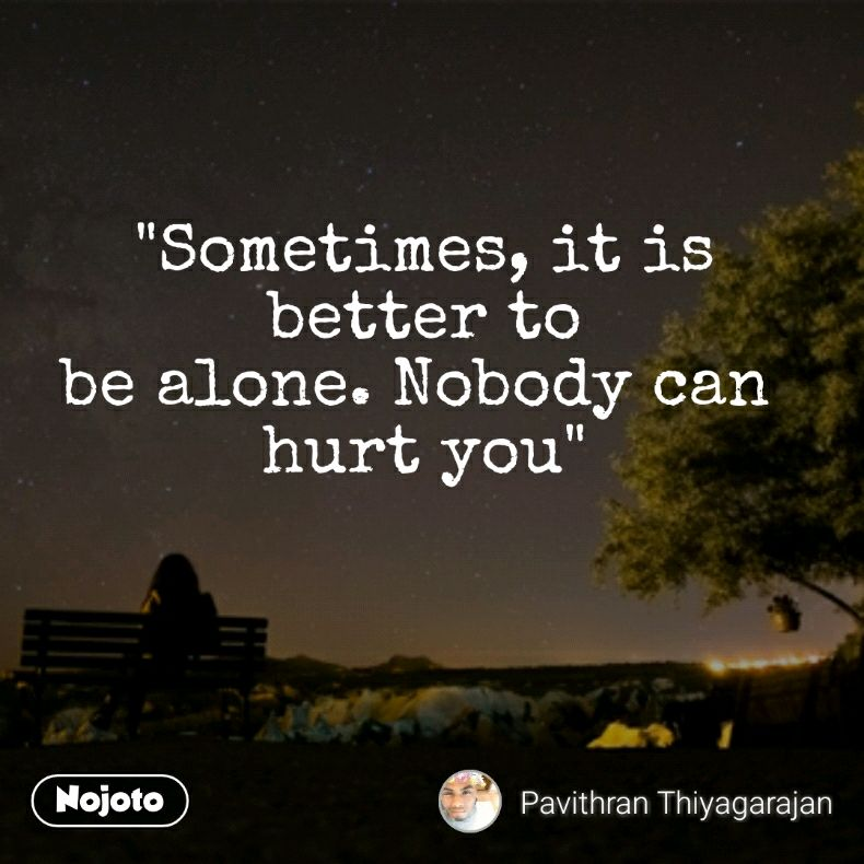 Sometimes It Is Better To Be Alone Nobody Can Nojoto