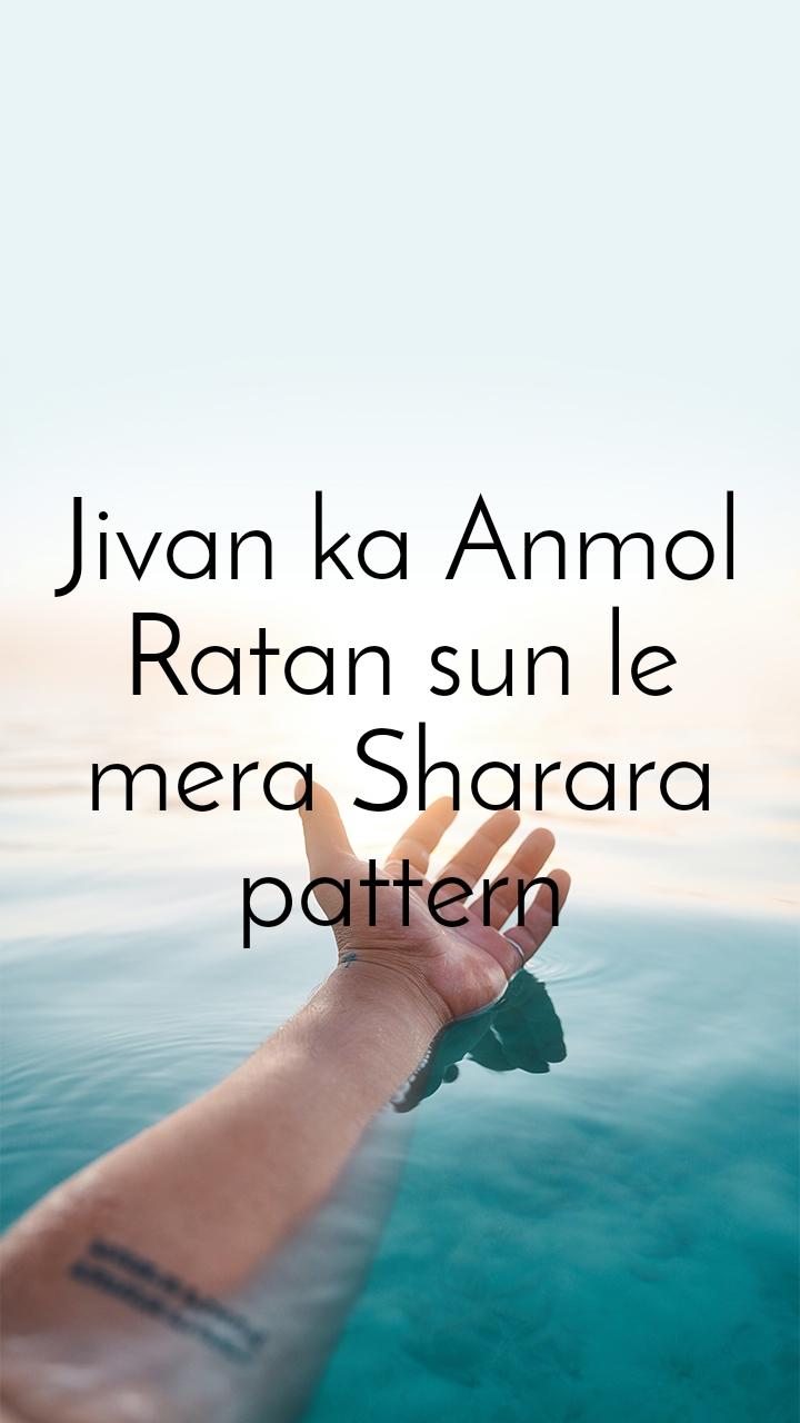 Jivan ka Anmol Ratan sun le mera Sharara pattern