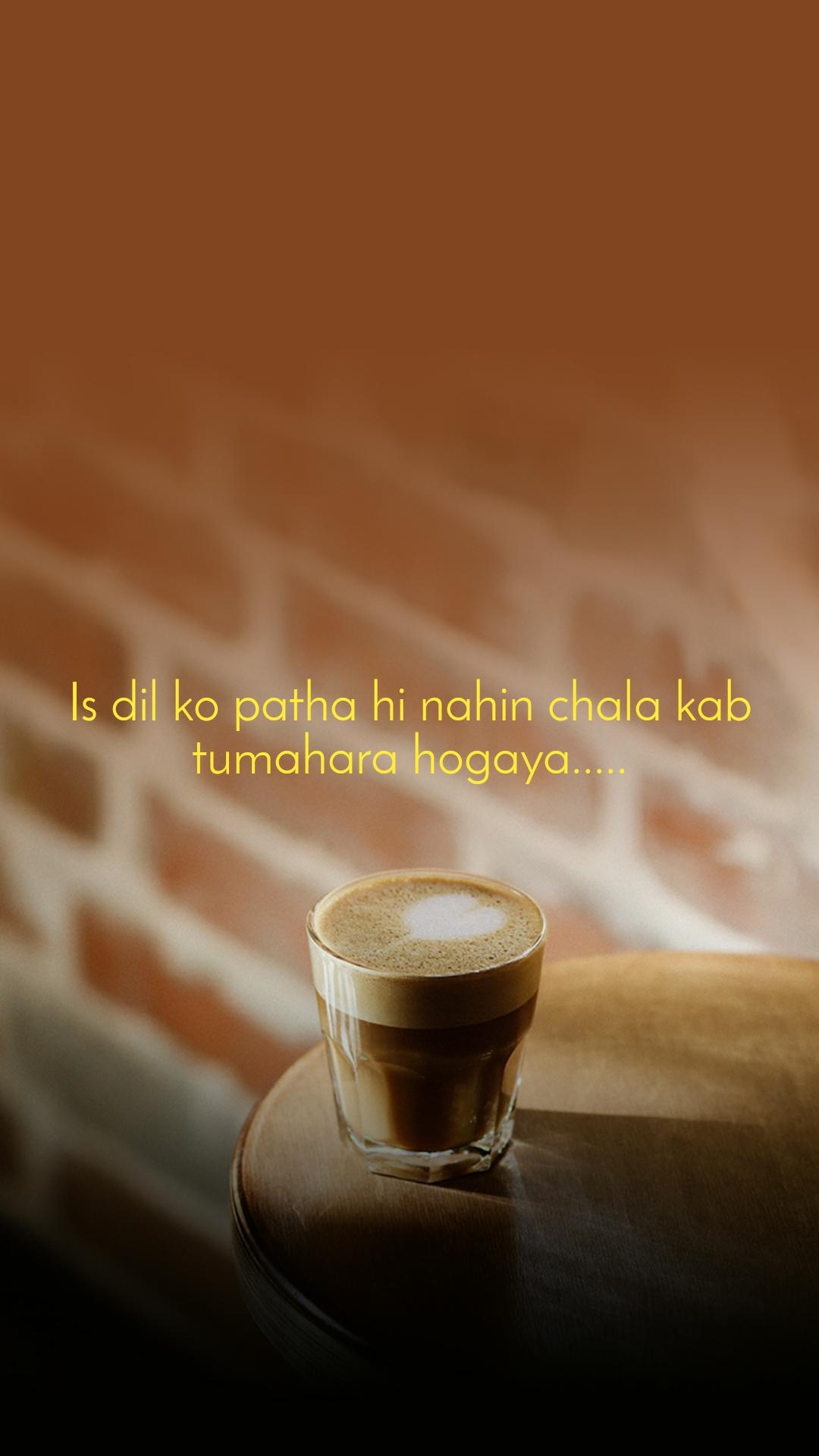 Is dil ko patha hi nahin chala kab tumahara hogaya.....