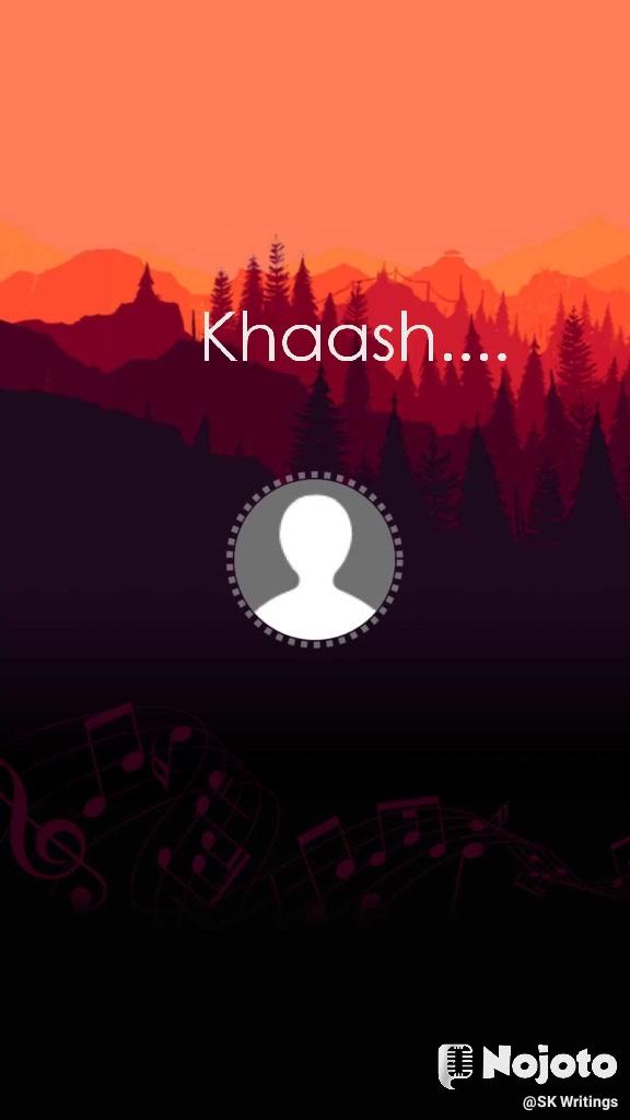 Khaash....