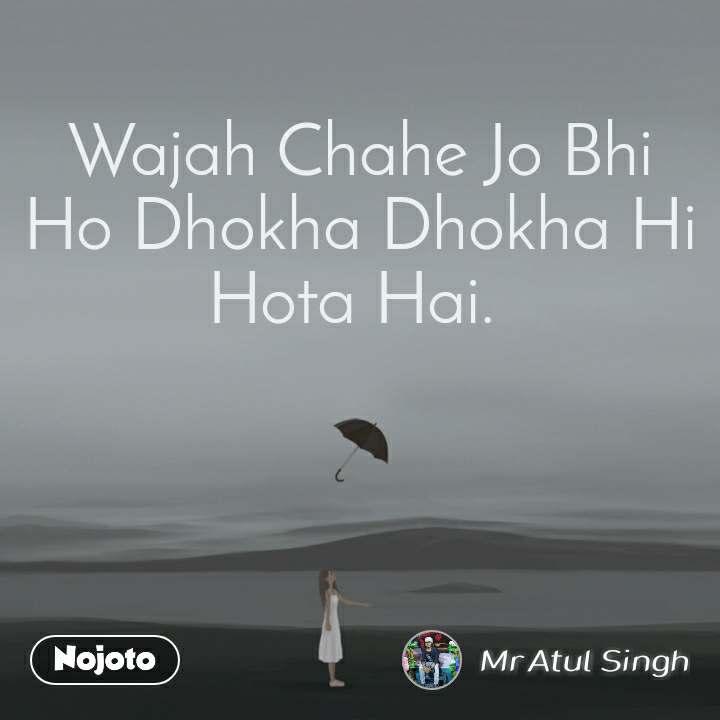 Wajah Chahe Jo Bhi Ho Dhokha Dhokha Hi Hota Hai.
