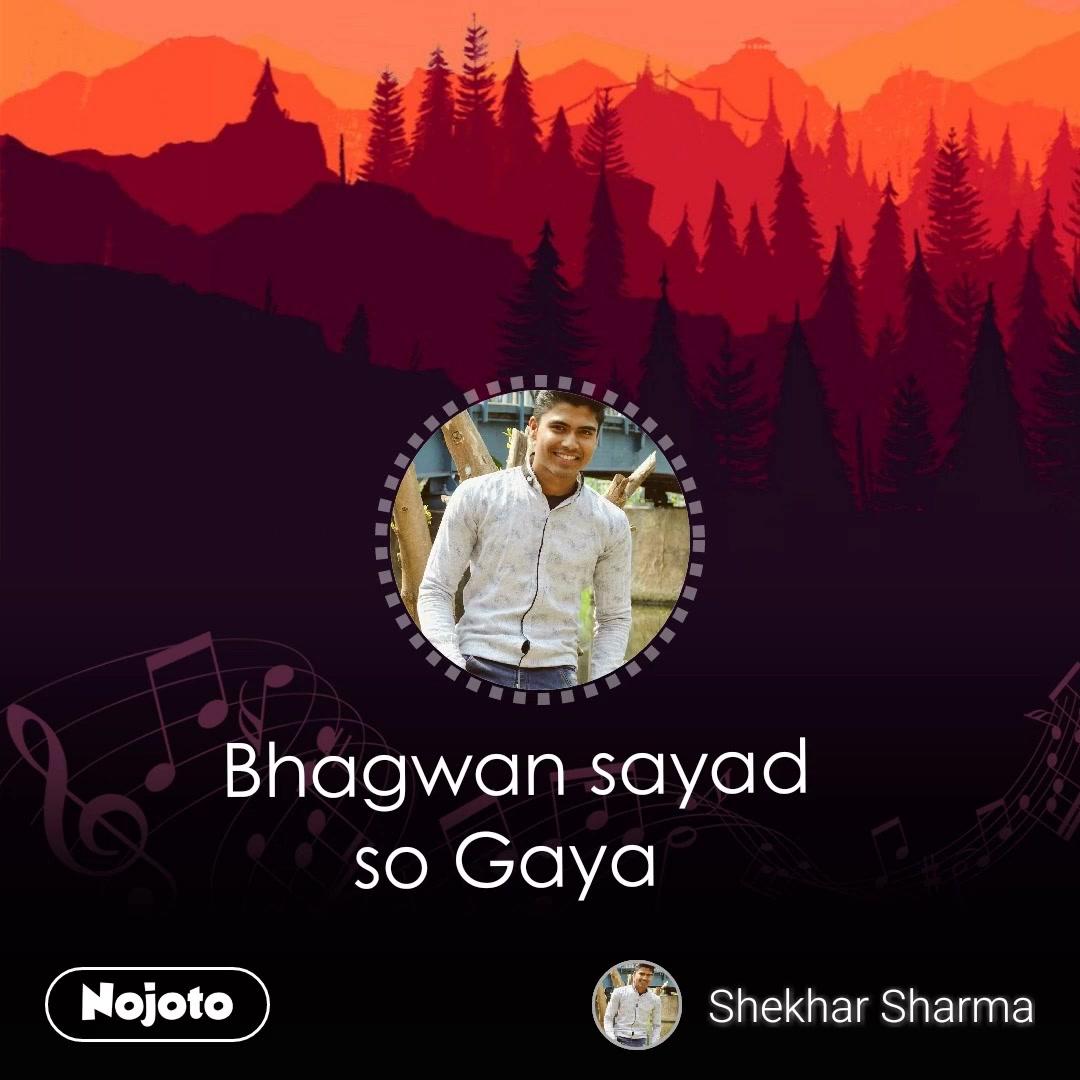 Bhagwan sayad so Gaya  #NojotoVoice