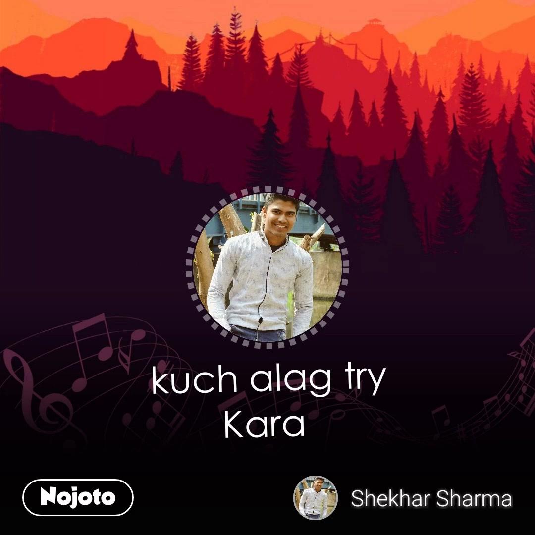 kuch alag try Kara  #NojotoVoice