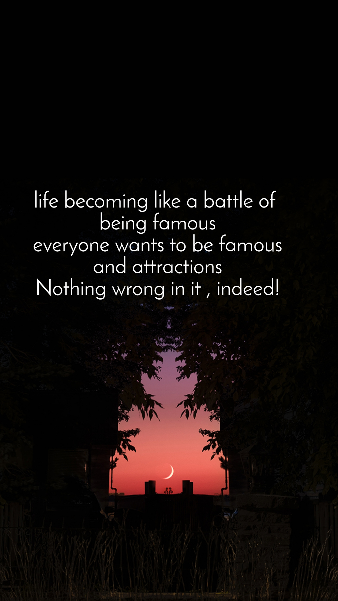 life becoming like a battle of  being famous everyone wants to be famous and attractions Nothing wrong in it , indeed!
