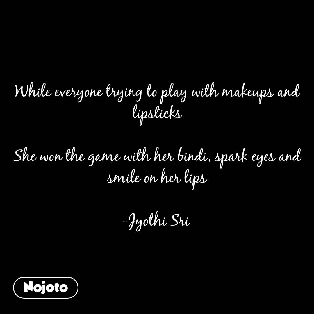 While everyone trying to play with makeups and lipsticks  She won the game with her bindi, spark eyes and smile on her lips  -Jyothi Sri