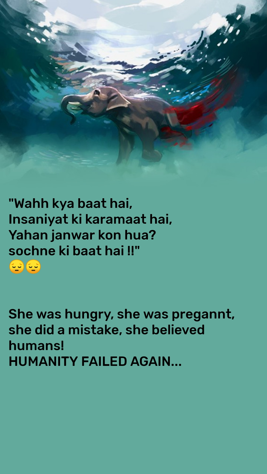 """""""Wahh kya baat hai, Insaniyat ki karamaat hai, Yahan janwar kon hua? sochne ki baat hai !!"""" 😔😔   She was hungry, she was pregannt, she did a mistake, she believed humans! HUMANITY FAILED AGAIN..."""