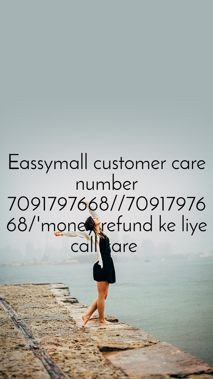 Eassymall customer care number 7091797668//7091797668/'money refund ke liye call kare
