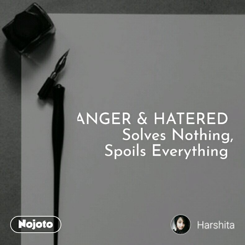 ANGER & HATERED  Solves Nothing, Spoils Everything
