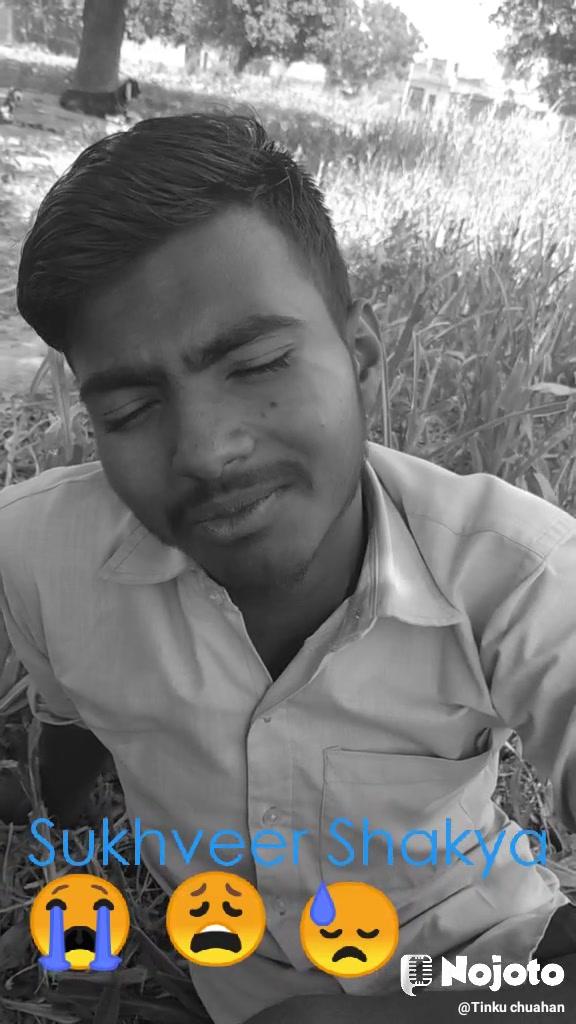 😭 😩 😓 Sukhveer Shakya