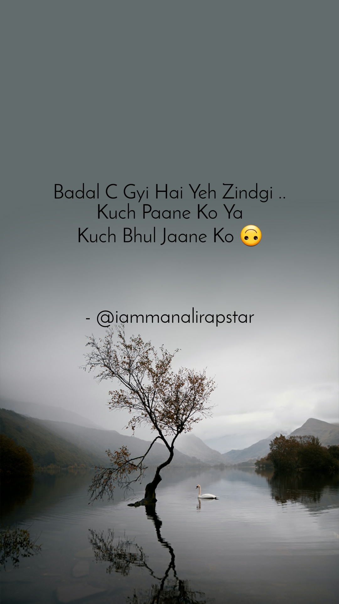 Badal C Gyi Hai Yeh Zindgi .. Kuch Paane Ko Ya Kuch Bhul Jaane Ko 🙃    - @iammanalirapstar
