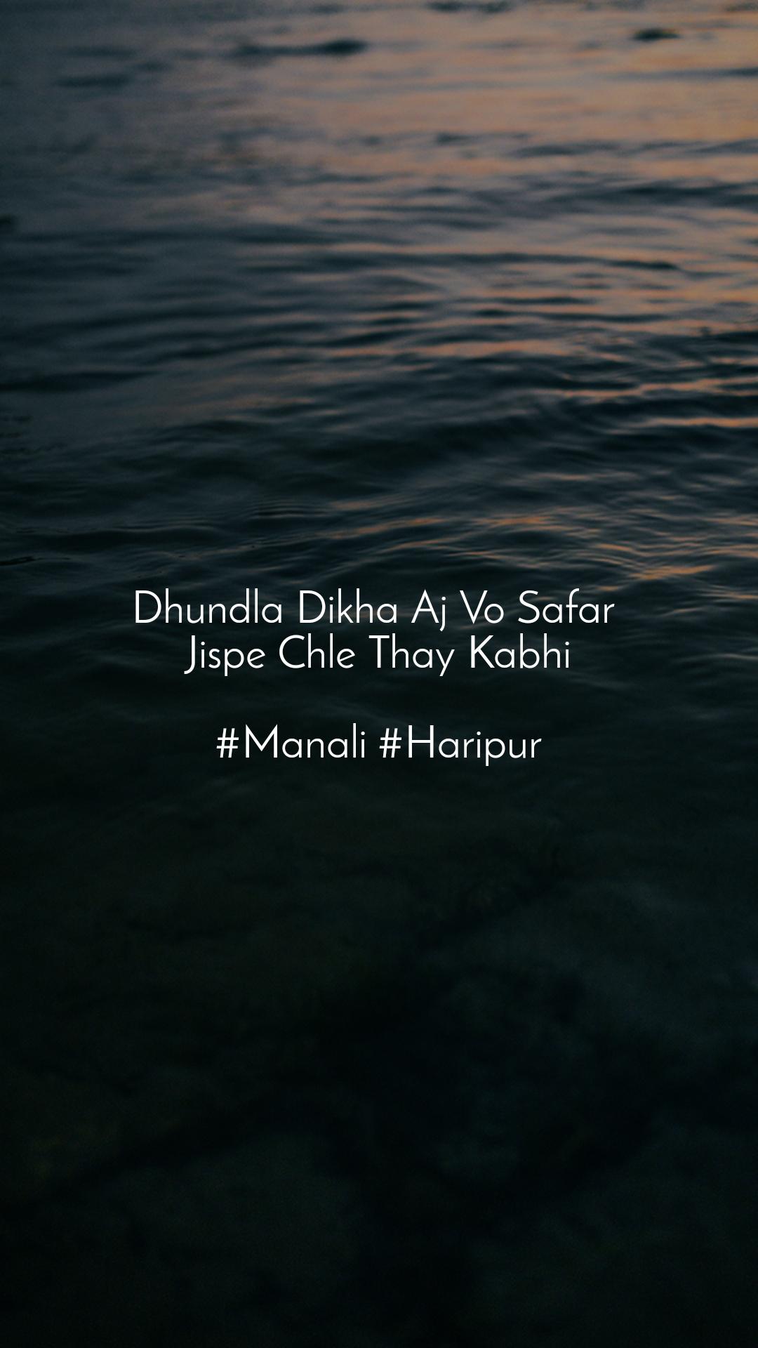 Dhundla Dikha Aj Vo Safar  Jispe Chle Thay Kabhi  #Manali #Haripur