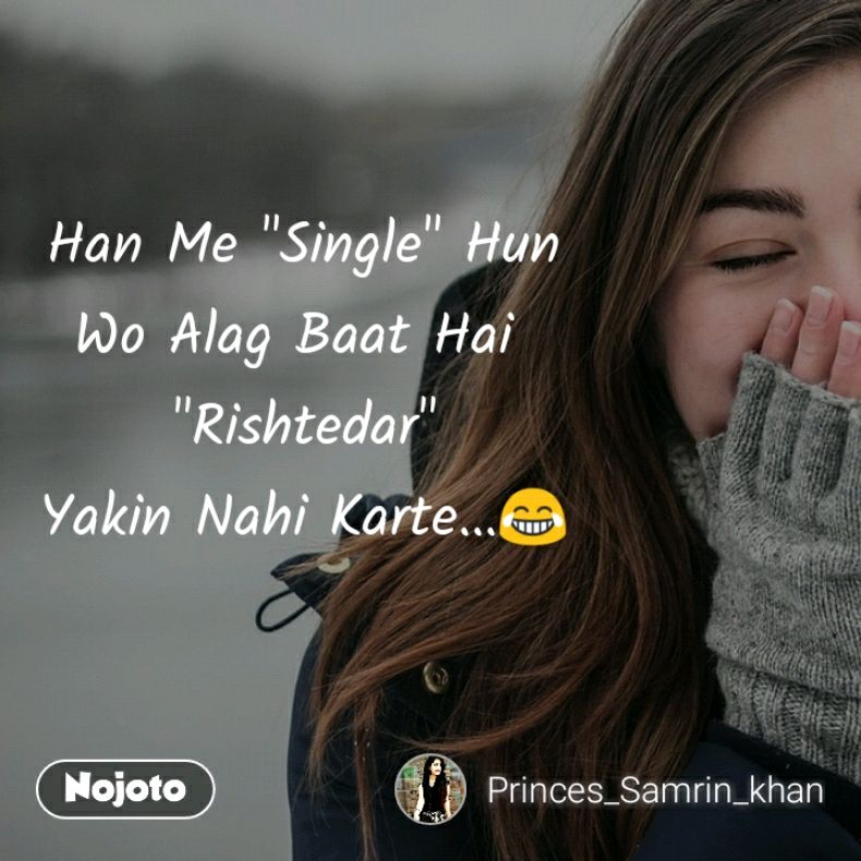 """Han Me """"Single"""" Hun Wo Alag Baat Hai  """"Rishtedar"""" Yakin Nahi Karte...😂"""