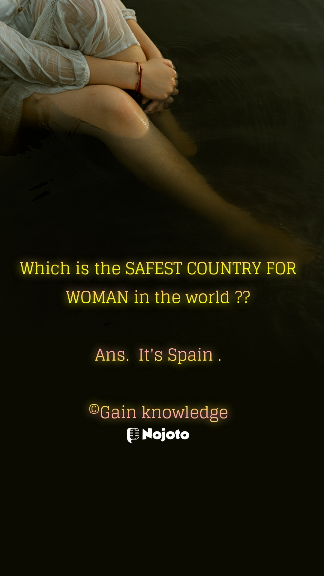 Which is the SAFEST COUNTRY FOR WOMAN in the world ??  Ans.  It's Spain .  ©Gain knowledge