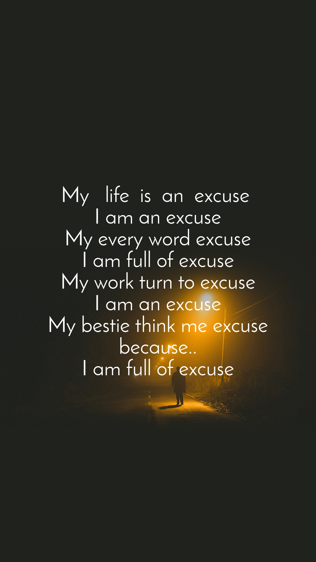 My   life  is  an  excuse  I am an excuse My every word excuse I am full of excuse My work turn to excuse I am an excuse My bestie think me excuse because.. I am full of excuse