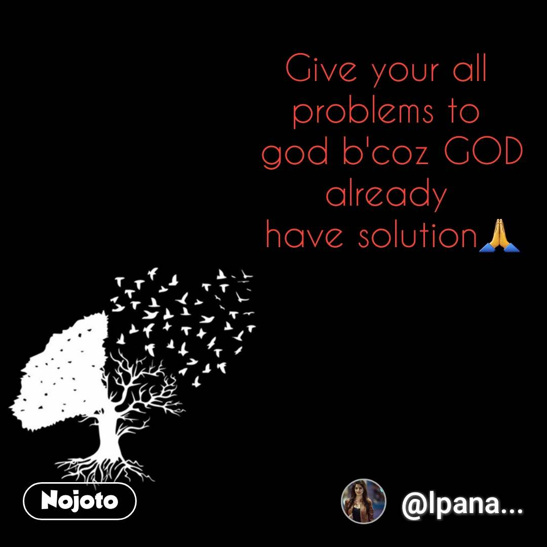Give your all  problems to  god b'coz GOD already  have solution🙏   #NojotoQuote