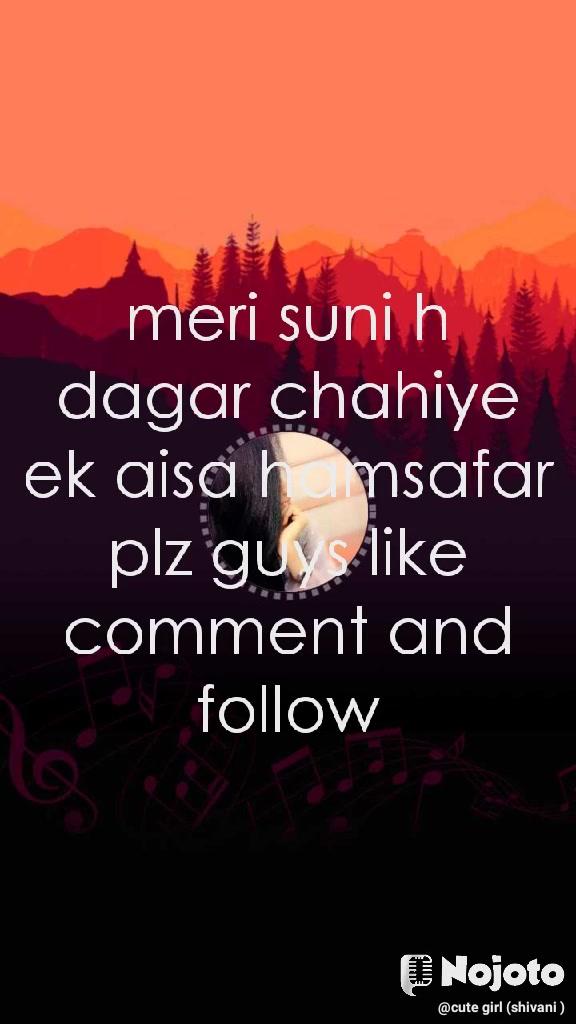 meri suni h dagar chahiye ek aisa hamsafar plz guys like comment and follow