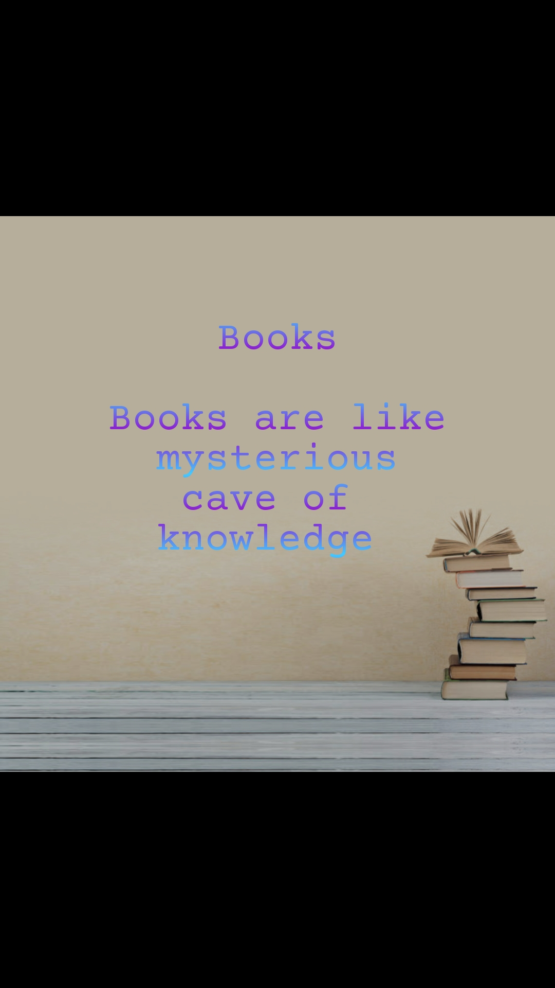 Books  Books are like mysterious cave of  knowledge
