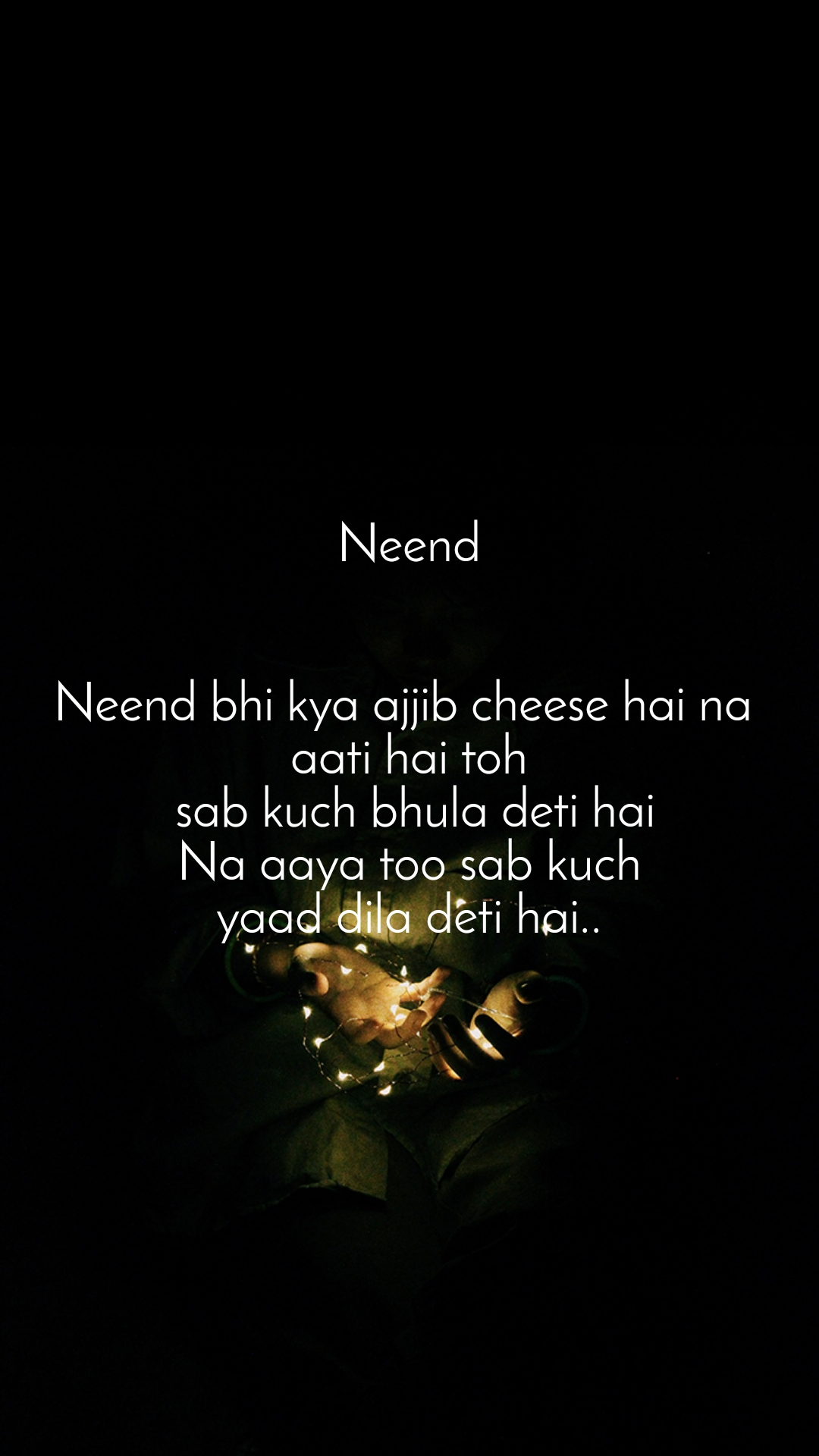 Neend   Neend bhi kya ajjib cheese hai na  aati hai toh  sab kuch bhula deti hai  Na aaya too sab kuch  yaad dila deti hai..