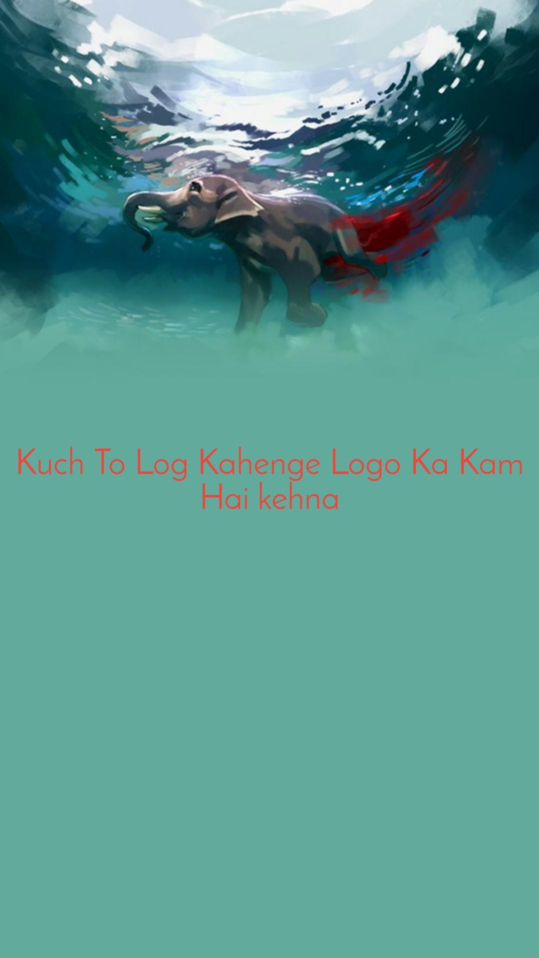 Kuch To Log Kahenge Logo Ka Kam Hai kehna