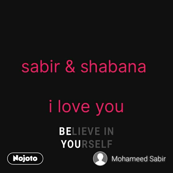 Believe in yourself  sabir & shabana   i love you #NojotoQuote