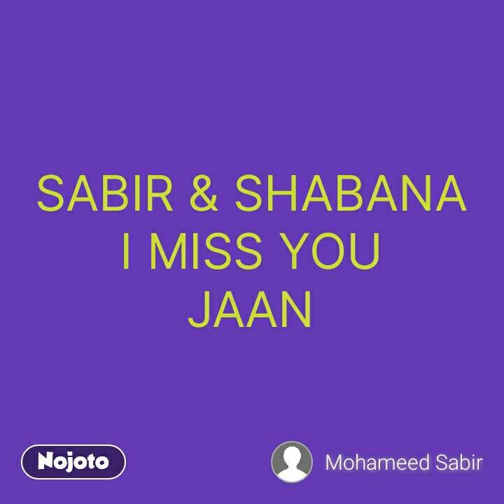 SABIR & SHABANA I MISS YOU JAAN #NojotoQuote