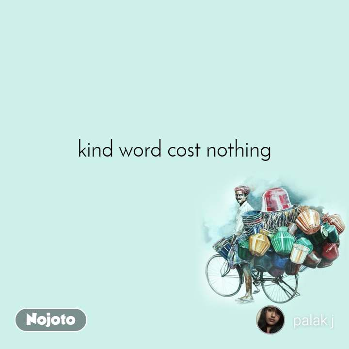 kind word cost nothing